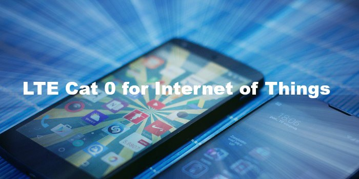 LTE Cat 0 for Internet of Things and M2M