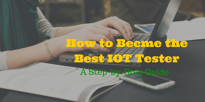 How to Becomethe Best IOT Tester